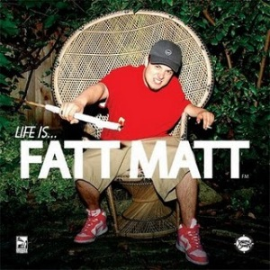 fatt_matt_life_is